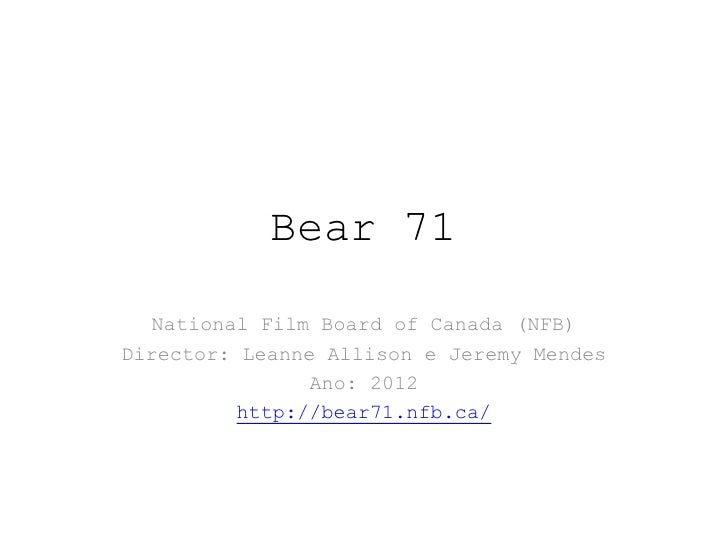 Bear 71   National Film Board of Canada (NFB)Director: Leanne Allison e Jeremy Mendes                Ano: 2012          ht...