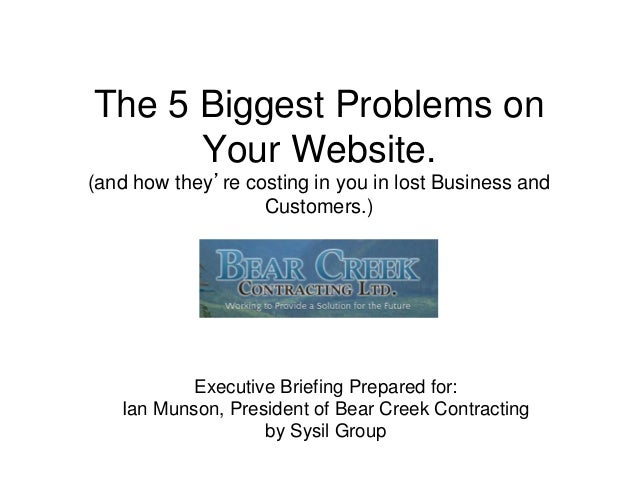 The 5 Biggest Problems on Your Website. (and how they're costing in you in lost Business and Customers.)  Executive Briefi...
