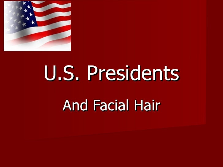 U.S. Presidents  And Facial Hair