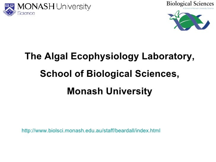 The Algal Ecophysiology Laboratory, School of Biological Sciences, Monash University http://www.biolsci.monash.edu.au/staf...