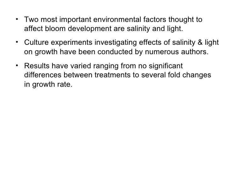 <ul><li>Two most important environmental factors thought to affect bloom development are salinity and light. </li></ul><ul...