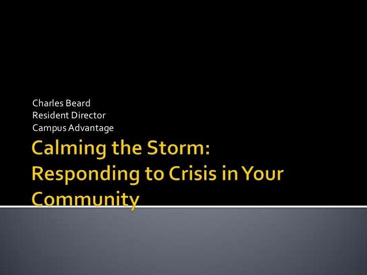 Calming the Storm:Responding to Crisis in Your Community<br />Charles Beard<br />Resident Director<br />Campus Advantage<b...