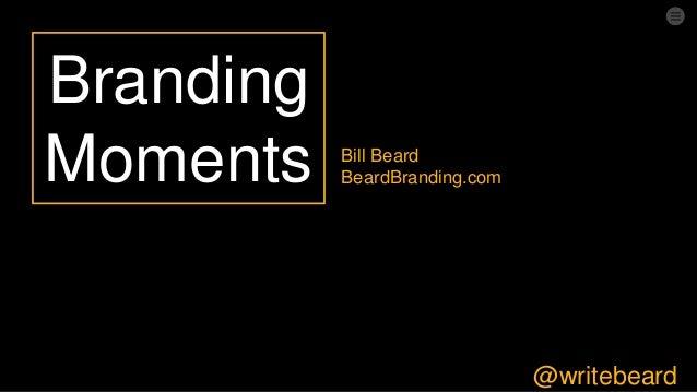 @writebeard Branding Moments Bill Beard BeardBranding.com