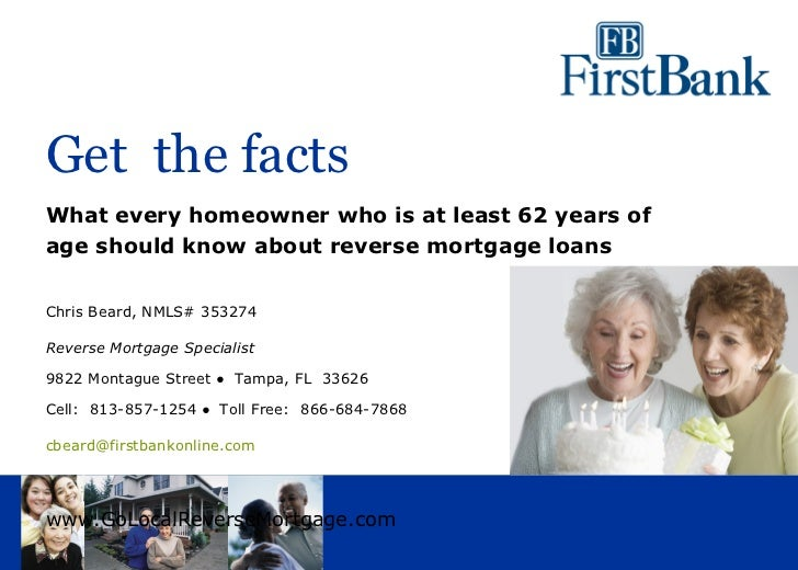 Get the factsWhat every homeowner who is at least 62 years ofage should know about reverse mortgage loansChris Beard, NMLS...