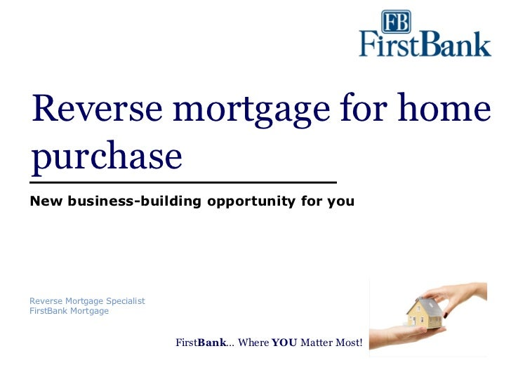 Reverse mortgage for homepurchaseNew business-building opportunity for youReverse Mortgage SpecialistFirstBank Mortgage   ...