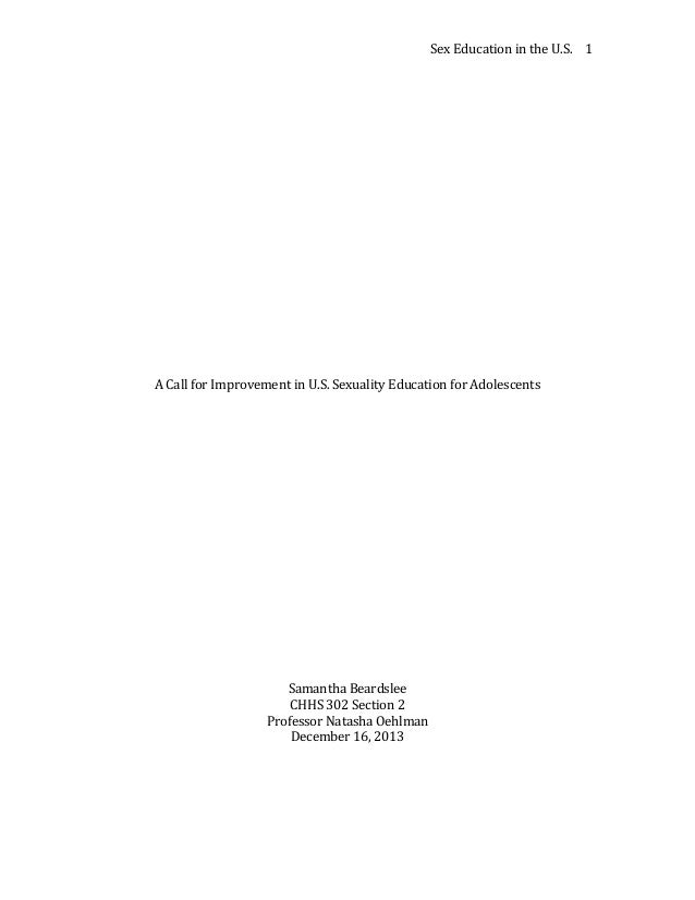 Sex Education in the U.S. 1  A Call for Improvement in U.S. Sexuality Education for Adolescents  Samantha Beardslee CHHS 3...