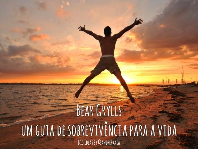 BearGrylls umguiadesobrevivênciaparaavida BigIdeasby@andrefaria