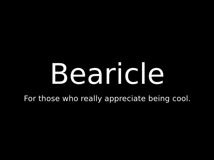 BearicleFor those who really appreciate being cool.
