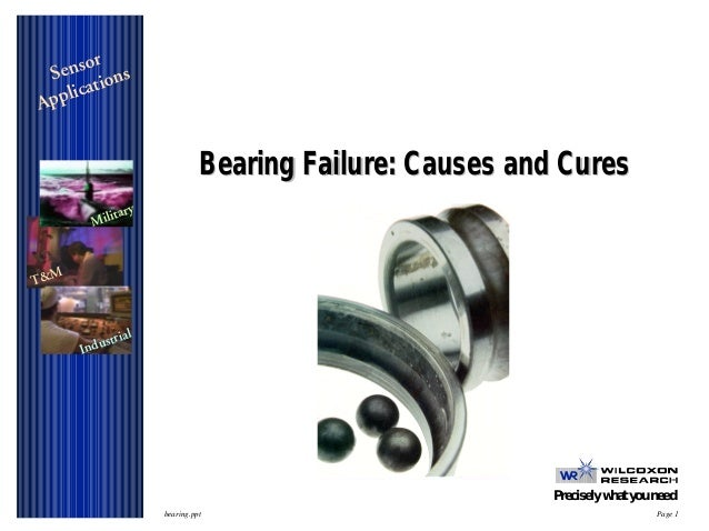 Sensor Applications Precisely what you need bearing.ppt Page 1 Military T&M Industrial Bearing Failure: Causes and CuresBe...