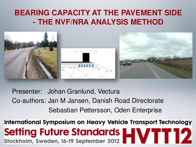 BEARING CAPACITY AT THE PAVEMENT SIDE - THE NVF/NRA ANALYSIS METHOD Presenter: Johan Granlund, Vectura Co-authors: Jan M J...