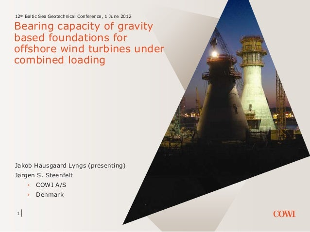 1 12th Baltic Sea Geotechnical Conference, 1 June 2012 Bearing capacity of gravity based foundations for offshore wind tur...