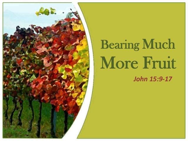Bearing MuchMore Fruit     John 15:9-17
