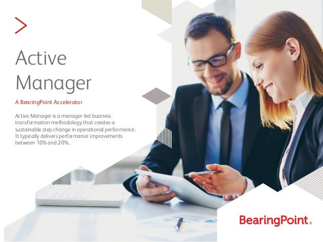 > Active Manager A BearingPoint Accelerator Active Manager is a manager-led business transformation methodology that creat...