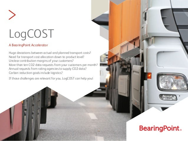 > LogCOST A BearingPoint Accelerator Huge deviations between actual and planned transport costs? Need for transport cost a...