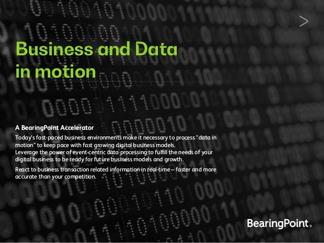 Business and Data in motion A BearingPoint Accelerator Today's fast-paced business environments make it necessary to proce...