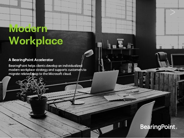 Modern Workplace A BearingPoint Accelerator BearingPoint helps clients develop an individualized modern workplace strategy...
