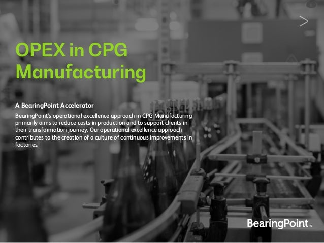 OPEX in CPG Manufacturing A BearingPoint Accelerator BearingPoint's operational excellence approach in CPG Manufacturing p...
