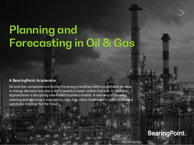 Planning and Forecasting in Oil & Gas A BearingPoint Accelerator Oil and Gas companies are facing the energy transition wi...
