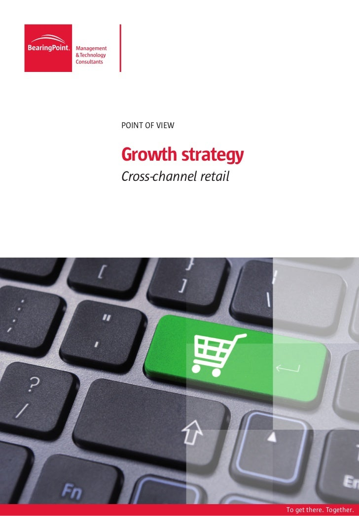 POINT OF VIEWGrowth strategyCross-channel retail                       To get there. Together.