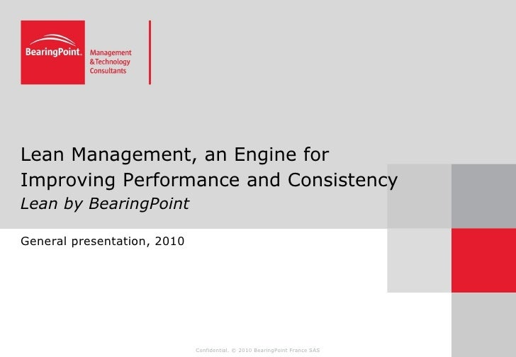 Lean Management, an Engine for Improving Performance and Consistency Lean by BearingPoint  General presentation, 2010     ...