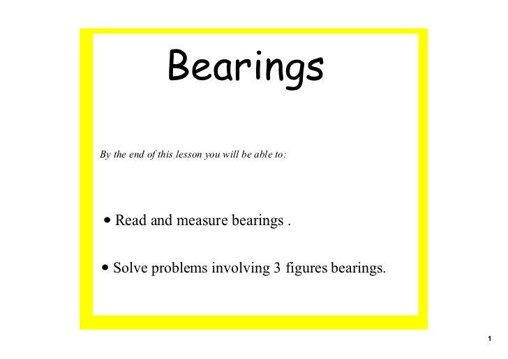 BearingsBy the end of this lesson you will be able to:• Read and measure bearings .• Solve problems involving 3 figures be...