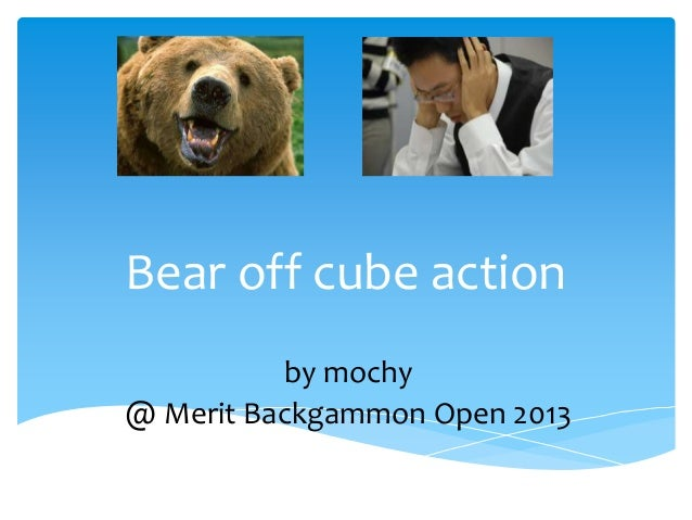 Bear off cube action by mochy @ Merit Backgammon Open 2013