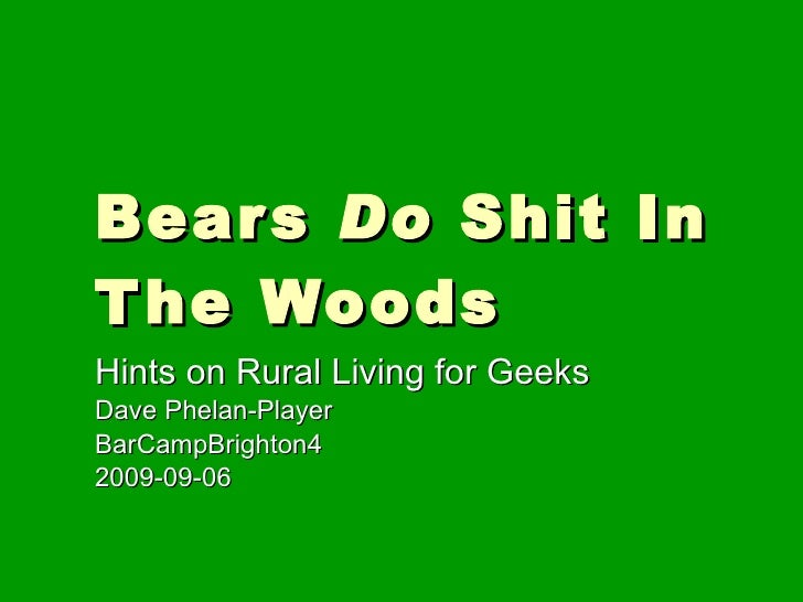 Bears  Do  Shit In The Woods Hints on Rural Living for Geeks Dave Phelan-Player BarCampBrighton4  2009-09-06
