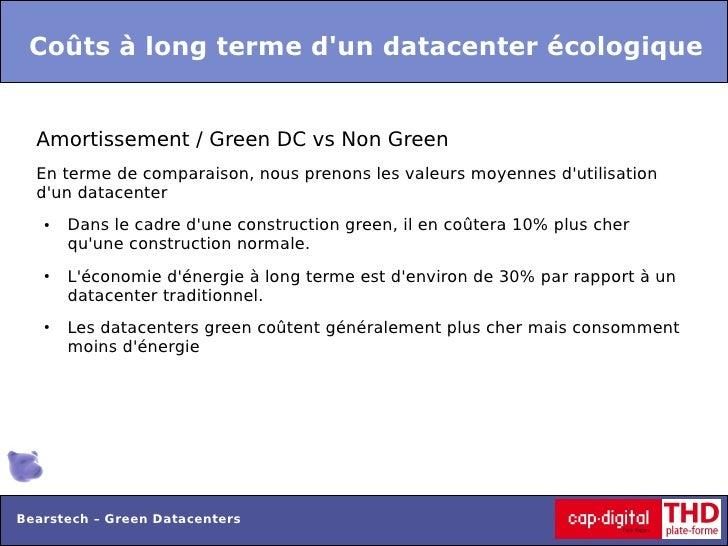 Coûts à long terme dun datacenter écologique  Amortissement / Green DC vs Non Green  En terme de comparaison, nous prenons...