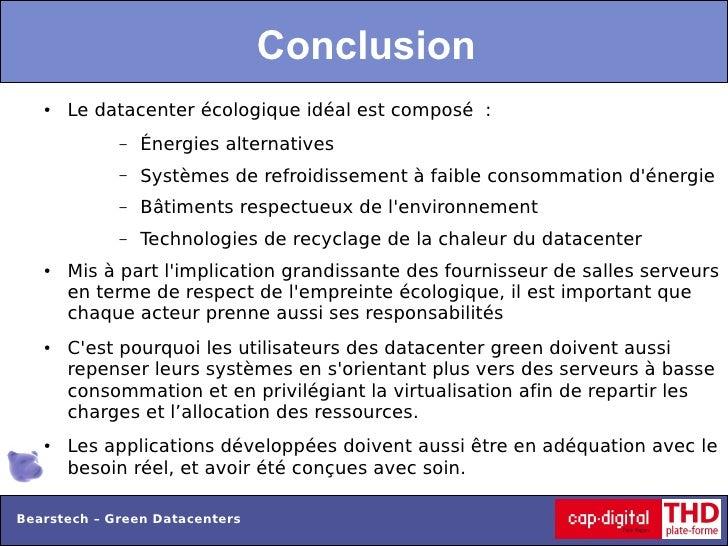 Conclusion   ●   Le datacenter écologique idéal est composé :             –   Énergies alternatives             –   Systèm...