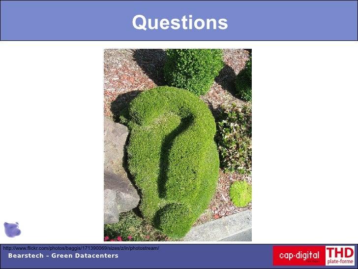 Questionshttp://www.flickr.com/photos/baggis/171390069/sizes/z/in/photostream/  Bearstech – Green Datacenters