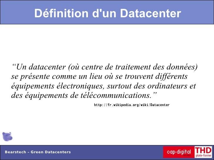 """Définition dun Datacenter  """"Un datacenter (où centre de traitement des données)  se présente comme un lieu où se trouvent ..."""