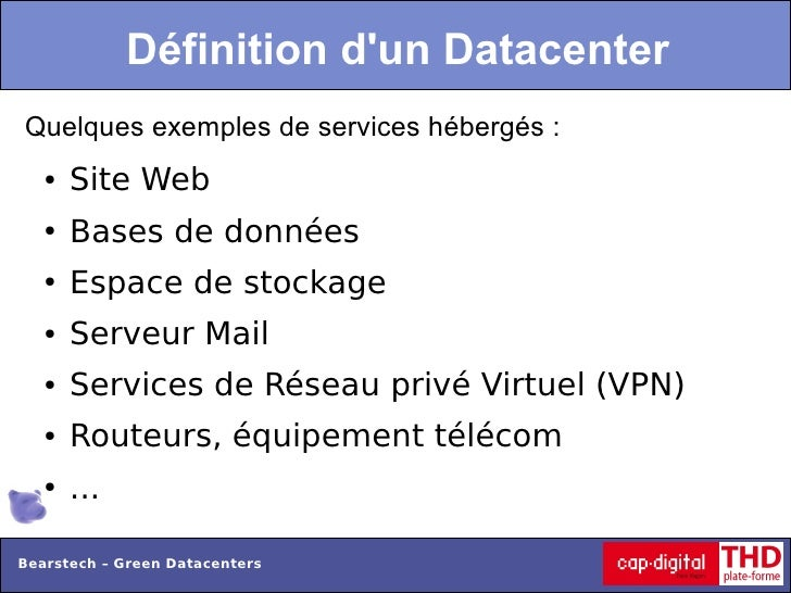 Définition dun DatacenterQuelques exemples de services hébergés :   ●   Site Web   ●   Bases de données   ●   Espace de st...