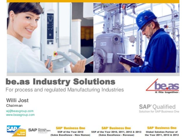 Willi Jost Chairman be.as Industry Solutions For process and regulated Manufacturing Industries wj@beasgroup.com www.beasg...