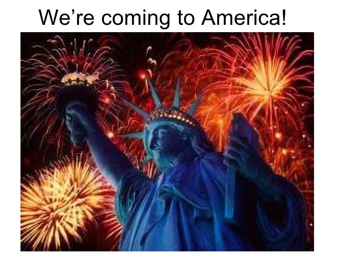 We're coming to America!