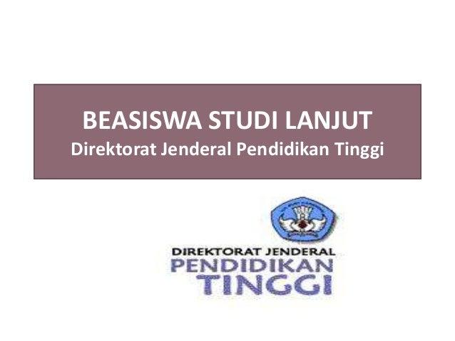 BEASISWA STUDI LANJUTDirektorat Jenderal Pendidikan Tinggi