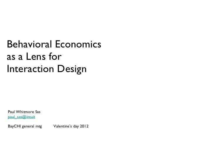 Behavioral Economics as a Lens for Interaction Design  <ul><li>Paul Whitmore Sas [email_address] </li></ul><ul><li>BayCHI ...