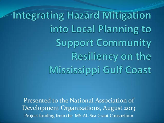 Presented to the National Association of Development Organizations, August 2013 Project funding from the MS-AL Sea Grant C...