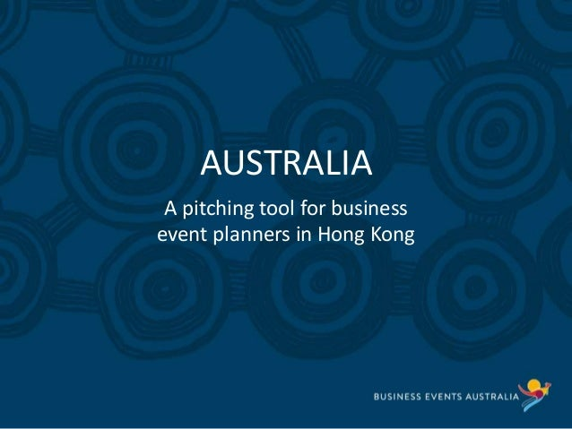 Slide heading here AUSTRALIA A pitching tool for business event planners in Hong Kong