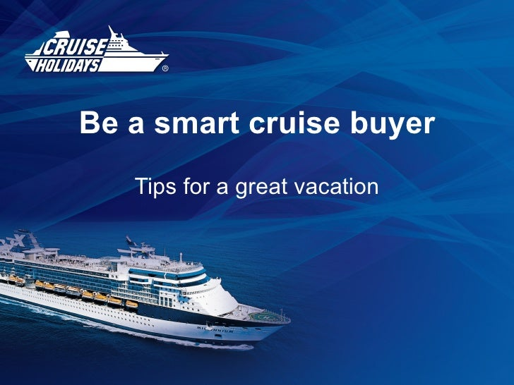 Be a smart cruise buyer Tips for a great vacation