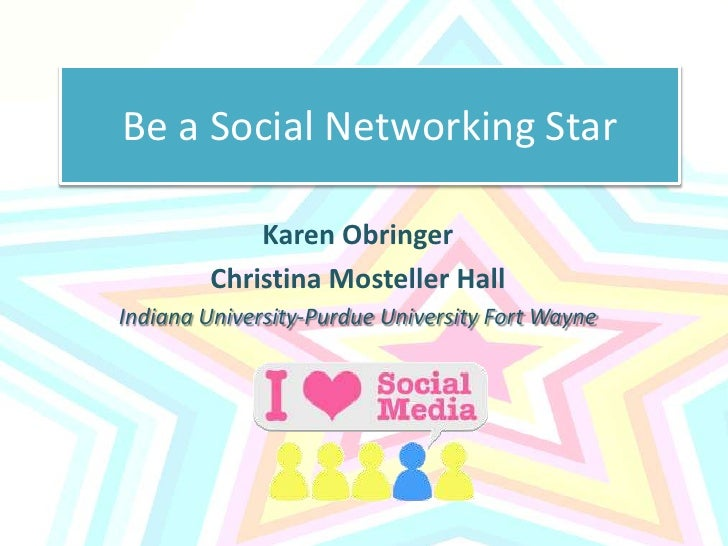 Be a Social Networking Star<br />Karen Obringer<br />Christina Mosteller Hall<br />Indiana University-Purdue University Fo...