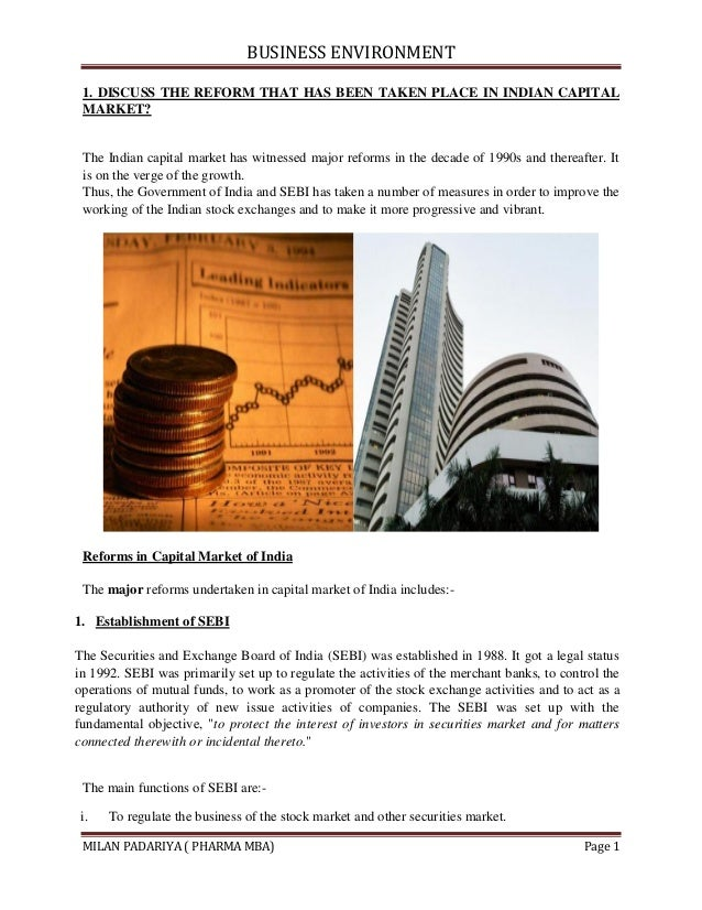 BUSINESS ENVIRONMENT 1. DISCUSS THE REFORM THAT HAS BEEN TAKEN PLACE IN INDIAN CAPITAL MARKET? The Indian capital market h...