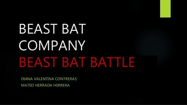 BEAST BAT COMPANY BEAST BAT BATTLE DIANA VALENTINA CONTRERAS MATEO HERRADA HERRERA
