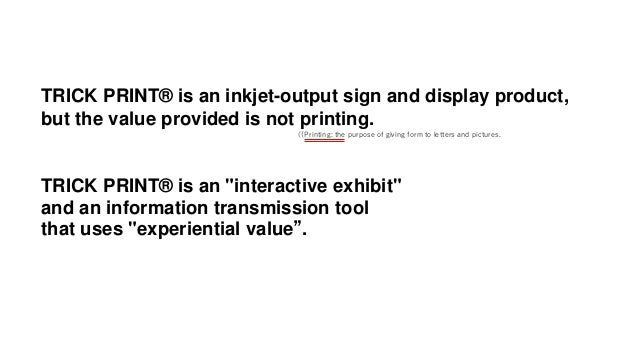 """TRICK PRINT® is an inkjet-output sign and display product, but the value provided is not printing. TRICK PRINT® is an """"int..."""