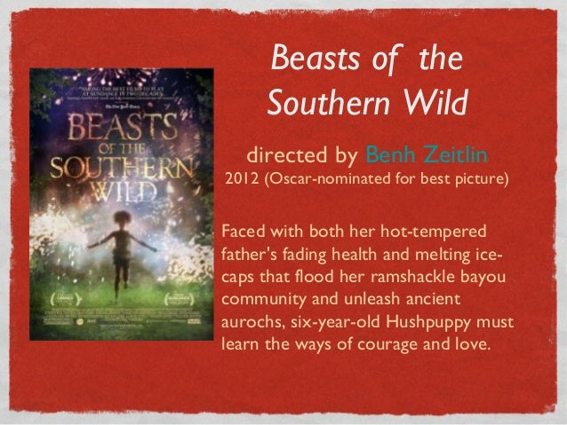 Beasts of the     Southern Wild   directed by Benh Zeitlin2012 (Oscar-nominated for best picture)Faced with both her hot-t...