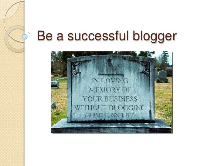 Be a successful blogger<br />