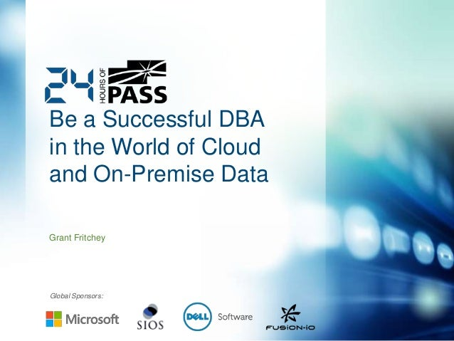 Global Sponsors: Be a Successful DBA in the World of Cloud and On-Premise Data Grant Fritchey