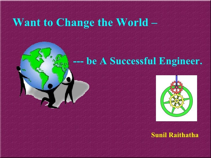 Sunil Raithatha Want to Change the World –   --- be A Successful Engineer.