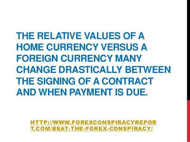 THE RELATIVE VALUES OF AHOME CURRENCY VERSUS AFOREIGN CURRENCY MANYCHANGE DRASTICALLY BETWEENTHE SIGNING OF A CONTRACTAND ...