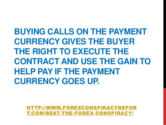 BUYING CALLS ON THE PAYMENTCURRENCY GIVES THE BUYERTHE RIGHT TO EXECUTE THECONTRACT AND USE THE GAIN TOHELP PAY IF THE PAY...