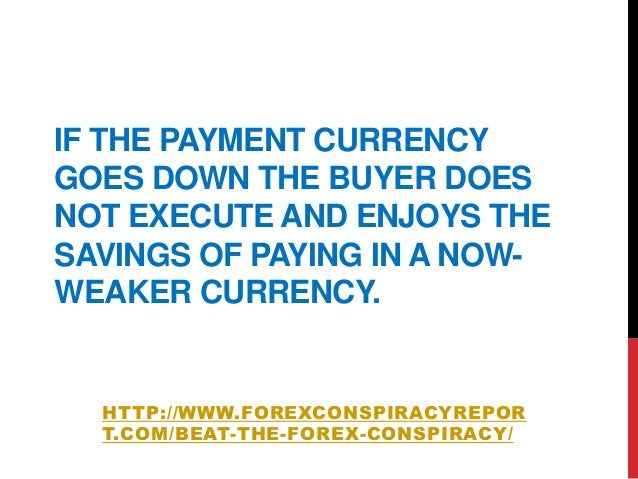 IF THE PAYMENT CURRENCYGOES DOWN THE BUYER DOESNOT EXECUTE AND ENJOYS THESAVINGS OF PAYING IN A NOW-WEAKER CURRENCY.HTTP:/...